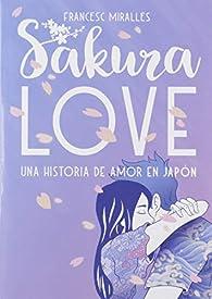 Sakura Love: Una historia de amor en Japón: 58 par Francesc Miralles