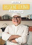 Passione cucina. Semplice, sana e di gusto