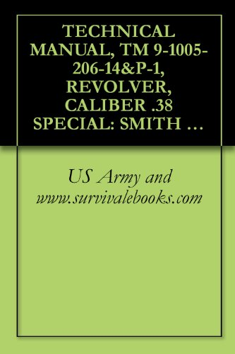 TECHNICAL MANUAL, TM 9-1005-206-14&P-1, REVOLVER, CALIBER .38 SPECIAL: SMITH AND WESSON MILITARY AND POLICE, M10, AND REVOLVER, CALIBER .38 SPECIAL: RUGER ... 4-INCH BARREL, M108, 1985 (English Edition) - Ruger Revolver