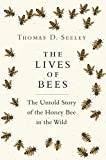 Lives of Bees: The Untold Story of the Honey Bee in the Wild