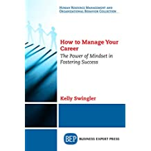 How to Manage Your Career: The Power of Mindset in Fostering Success