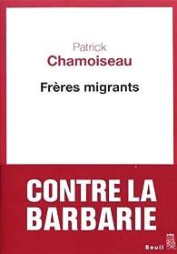 Frères migrants par Patrick Chamoiseau