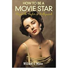 [(How to Be a Movie Star: Elizabeth Taylor in Hollywood, 1941-1981 )] [Author: William J. Mann] [Oct-2009]