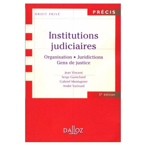 INSTITUTIONS JUDICIAIRES. Organisation, juridictions, gens de justice, 5ème édition