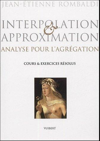 Interpolation & approximation : Analyse pour l'agrégation ; cours et exerices résolus