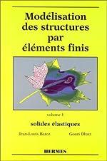 Modélisation des structures par éléments finis, volume 1. Solides élastiques de Jean-Louis Batoz