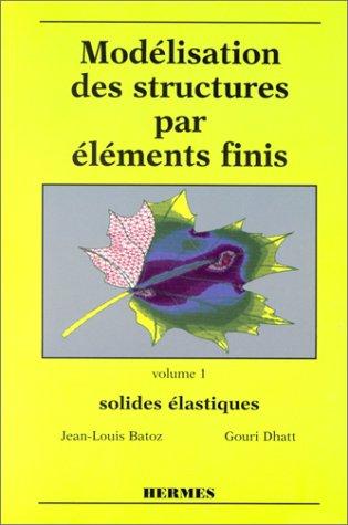 Modélisation des structures par éléments finis, volume 1. Solides élastiques