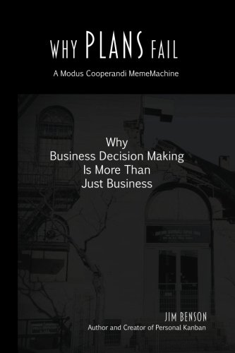 Why Plans Fail: Why Business Decision Making is More than Just Business: Volume 1 (MemeMachine) por Jim Benson