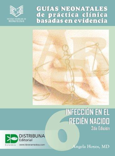 Guías neonatales de práctica clínica basadas en la evidencia. Guía 6: Infección en el recién nacido. 2da edición. (Guias Neonatales de Practica Clinica Basada en Evidencias) por Angela Hoyos