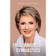 Face and body gymnastics: Face fitness and how to stop ageing with natural facelift (English Edition)