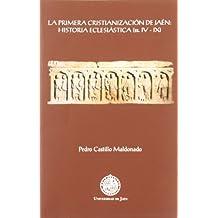 La primera cristianización de Jaén: historia eclesiástica (ss. IV - IX) (