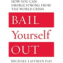 Bail Yourself Out: How You Can Emerge Strong from the World Crisis