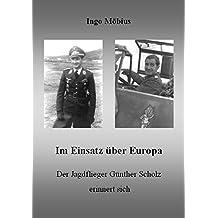 Im Einsatz über Europa - Der Jagdflieger Günther Scholz erinnert sich