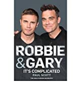 Robbie and Gary It's Complicated - the Unauthorised Biography by Scott, Paul ( Author ) ON Sep-02-2011, Hardback