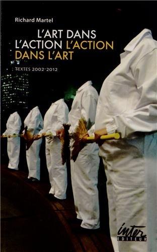 L'art dans l'action, l'action dans l'art : Textes 2002-2012