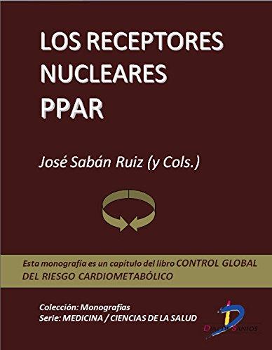 Los receptores nucleares PPAR (Capítulo del libro Control global del riesgo cardiometabólico ): 1 por José Sabán Ruiz