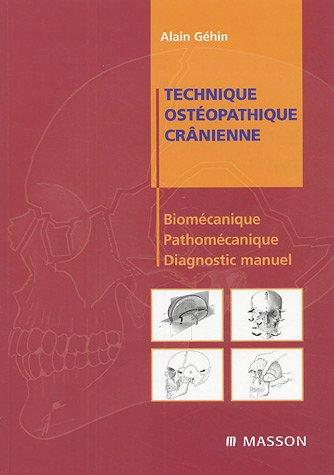 Technique ostéopathique crânienne : Biomécanique, pathomécanique et diagnostic manuel par Alain Géhin
