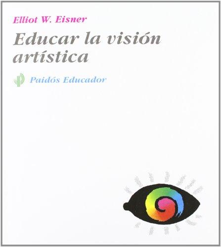Educar la visión artística (Educador) por EISNER  ELLIOT W