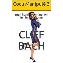 Cocu Manipulé 3: mari humilié domination féminine urbaine (Femme Hot Mal) (French Edition)