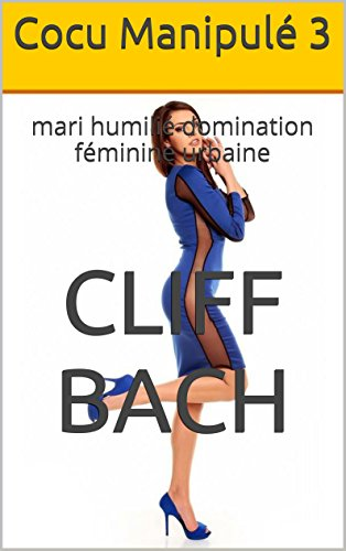Cocu Manipulé 3: mari humilié domination féminine urbaine (Femme Hot Mal) par Cliff Bach