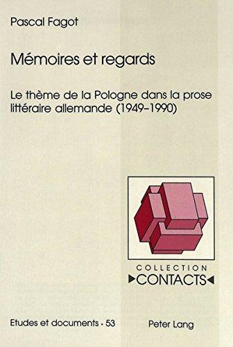 Memoires Et Regards: Le Theme de La Pologne Dans La Prose Litteraire Allemande (1949-1990)