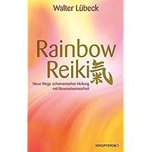 Rainbow-Reiki - Neue Wege schamanischer Heilung mit Bewusstseinsarbeit