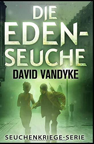 Die Eden-Seuche: Ein apokalyptischer Militär-Thriller (Seuchenkriege-Serie, Band 0)