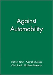 Against Automobility: Social Scientific Analyses of a Global Phenomenon (Sociological Review Monographs)