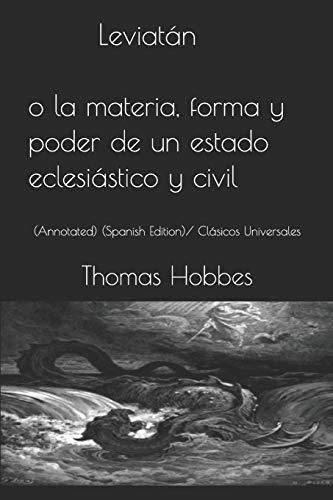 Leviatán o la materia, forma y poder de un estado eclesiástico y civil: (Annotated) (Spanish Edition)/ Clásicos Universales
