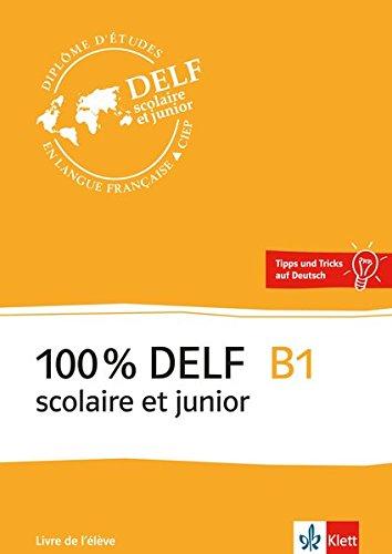 100 % DELF B1 scolaire et junior: zur Vorbereitung auf die DELF-Prüfung: préparation DELF. Buch + Online-Angebot