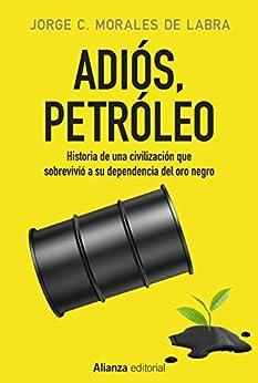 Adiós, petróleo (Alianza Ensayo) de [Morales de Labra, Jorge C.]