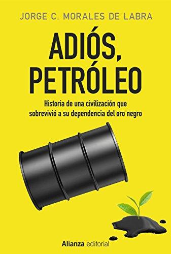 Adiós, petróleo (Alianza Ensayo) por Jorge C. Morales de Labra