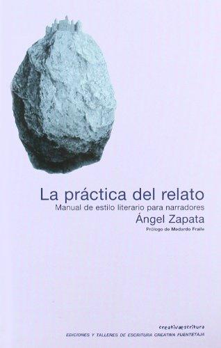 Practica Del Relato (Escritura creativa) por Ángel Zapata