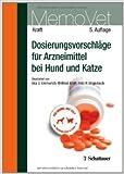 Dosierungsvorschläge für Arzneimittel bei Hund und Katze: MemoVet von Wilfried Kraft (Herausgeber),,Fritz R Ungemach (Herausgeber),,Ilka U. Emmerich (Herausgeber) ( Dezember 2009 )