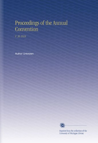 Proceedings of the Annual Convention: V. 30 1918 PDF Books