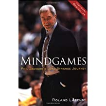 Mindgames : Phil Jackson's Long Strange Journey by Roland Lazenby (2001-11-21)