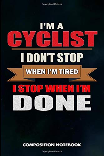 I am a Cyclist I don't stop when I am tired I stop when I am Done: Composition Notebook, Birthday Journal for Outdoor Bicycle Riders to write on por M. Shafiq