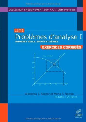 Problèmes d'analyse : Tome 1, Nombres réels, suites et séries par Wieslawa J. Kaczor, Maria T. Nowak