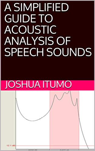 A SIMPLIFIED GUIDE TO ACOUSTIC ANALYSIS OF SPEECH SOUNDS (Competence Series Book 2) (English Edition)