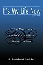 It's My Life Now: Starting Over After an Abusive Relationship or Domestic Violence