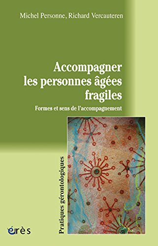 Accompagner les personnes ges fragiles : Formes et sens de l'accompagnement