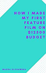 How I Made an Indie Feature Film on $12500 Budget?