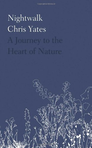 Nightwalk: A journey to the heart of nature by Chris Yates (2012-04-26)
