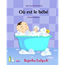 Ou est le bebe: Livres pour enfants, Un livre d'images pour les enfants. French picture books. Baby books in French. Book in French. French book for ... Volume 1 (Livres d'images pour les enfants.)