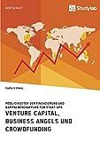 Venture Capital, Business Angels und Crowdfunding. Möglichkeiten der Finanzierung und Kapitalbeschaffung für Start-ups