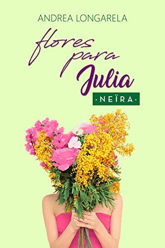 "Flores para Julia - Polos opuestos 02, Andrea Longarela ""Neïra"" (rom) 414aKL2CUqL"