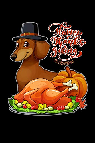 Happy Thanks Giving: Thanksgiving  Dachshund & Turkey Funny Gift Notebook Journal for lovers & owners of Doxies or hounds for thanksgiving holidays. ... autumn leaves & dog in pilgrims hat.