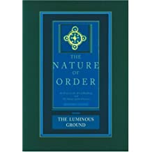 The Luminous Ground: The Nature of Order, Book 4: An Essay of the Art of Building and the Nature of the Universe