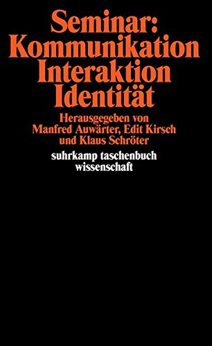 Seminar: Kommunikation, Interaktion, Identität: Herausgegeben von Manfred Auwärter, Edit Kirsch und Klaus Schröter (suhrkamp taschenbuch wissenschaft)