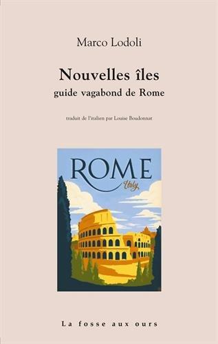 Nouvelles îles : Guide vagabond de Rome par Marco Lodoli